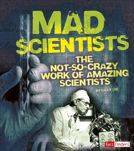 9781476551265: Mad Scientists: The Not-So-Crazy Work of Amazing Scientists (Scary Science)