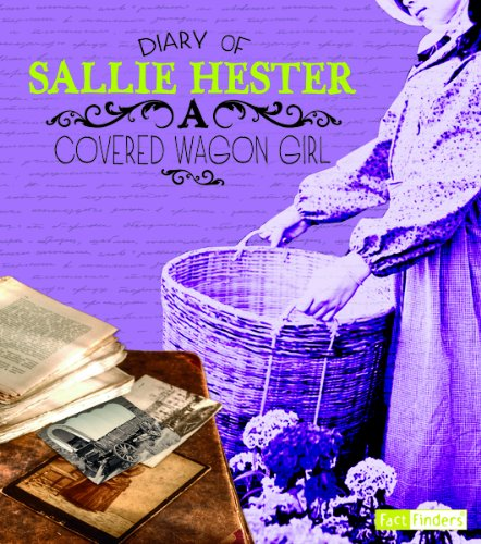 Diary of Sallie Hester: A Covered Wagon Girl (First-Person Histories): Hester, Sallie