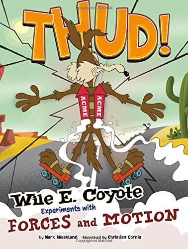 9781476552125: Thud!: Wile E. Coyote Experiments with Forces and Motion (Wile E. Coyote, Physical Science Genius)