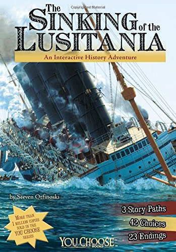 The Sinking of the Lusitania: An Interactive History Adventure (You Choose: History): Otfinoski, ...