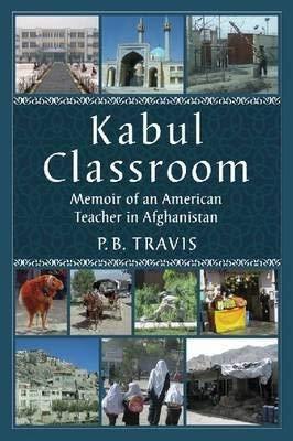 9781476606231: Kabul Classroom: Memoir of an American Teacher in Afghanistan
