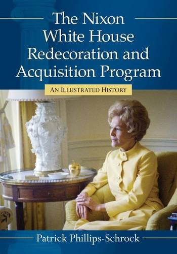 9781476662046: The Nixon White House Redecoration and Acquisition Program: An Illustrated History