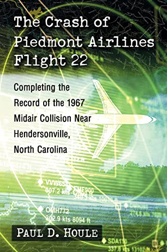 9781476662244: The Crash of Piedmont Airlines Flight 22: Completing the Record of the 1967 Midair Collision Near Hendersonville, North Carolina