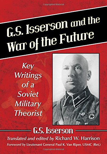9781476662367: G.S. Isserson and the War of the Future: Key Writings of a Soviet Military Theorist