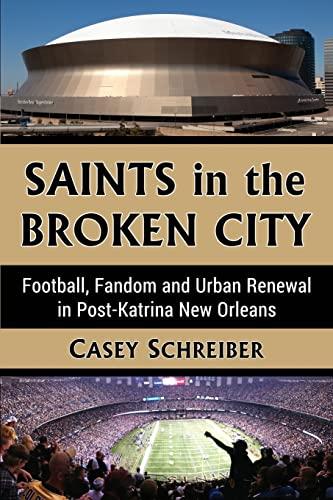 Saints in the Broken City: Football, Fandom and Urban Renewal in Post-Katrina New Orleans (...