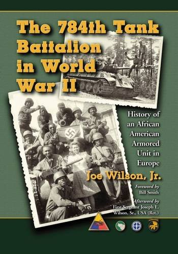 9781476662725: The 784th Tank Battalion in World War II: History of an African American Armored Unit in Europe