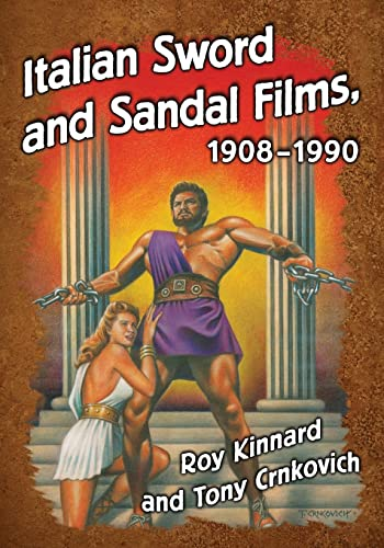 9781476662916: Italian Sword and Sandal Films, 1908-1990