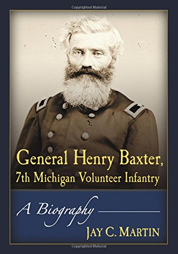 9781476663395: General Henry Baxter, 7th Michigan Volunteer Infantry: A Biography