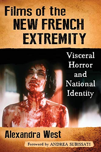 9781476663487: Films of the New French Extremity: Visceral Horror and National Identity