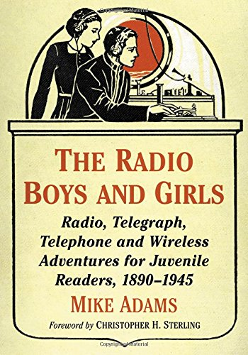 The Radio Boys and Girls: Radio, Telegraph, Telephone and Wireless Adventures for Juvenile Readers,...