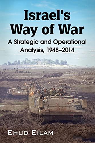 Israel at War: A Strategic and Operational Analysis, 1948-2014: Ehud Eilam