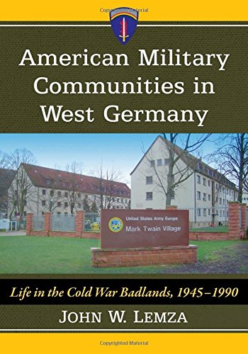 9781476664163: American Military Communities in West Germany: Life in the Cold War Badlands, 1945-1990
