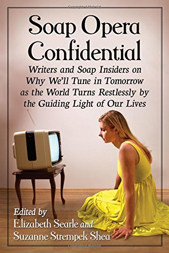 9781476665283: Soap Opera Confidential: Writers and Soap Insiders on Why We'll Tune in Tomorrow As the World Turns Restlessly by the Guiding Light of Our Lives