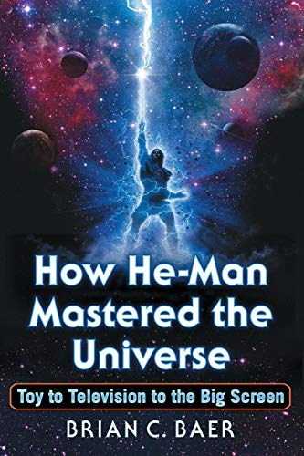 How He-Man Mastered the Universe: Toy to Television to the Big Screen