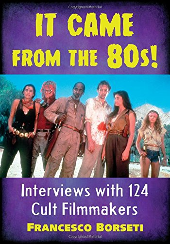 It Came from the 80s!: Interviews with 124 Cult Filmmakers: Borseti, Francesco