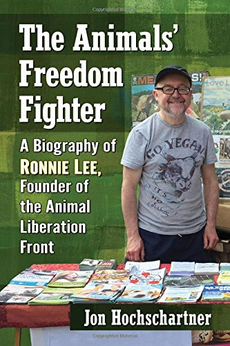 9781476668185: The Animals' Freedom Fighter: A Biography of Ronnie Lee, Founder of the Animal Liberation Front
