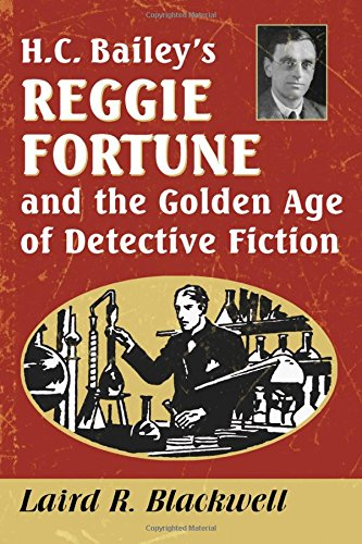 H.C. Bailey's Reggie Fortune and the Golden Age of Detective Fiction: Laird R. Blackwell
