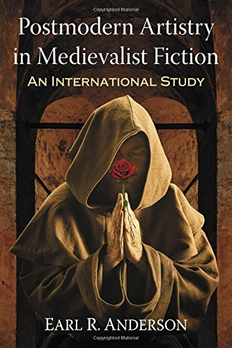 Postmodern Artistry in Medievalist Fiction: An International Study (Paperback): Earl R. Anderson