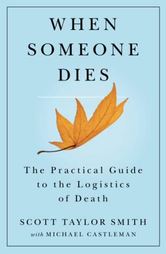 When Someone Dies: The Practical Guide to the Logistics of Death: Smith, Scott Taylor