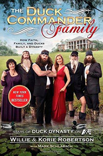 The Duck Commander Family: How Faith, Family,: Robertson, Willie, Robertson,