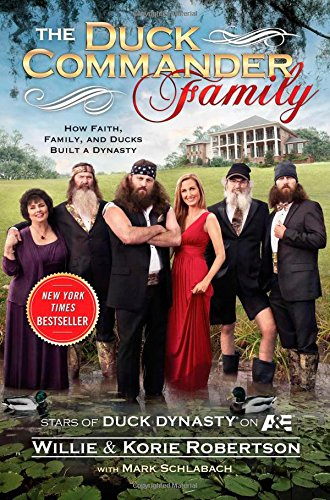 9781476703541: The Duck Commander Family: How Faith, Family, and Ducks Built a Dynasty