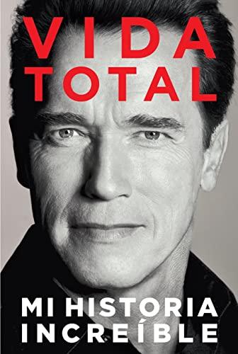 Vida Total : Mi Historia Incre?ble: Arnold Schwarzenegger