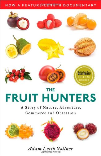 The Fruit Hunters: A Story of Nature,: Gollner, Adam Leith