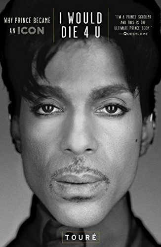 9781476705491: I Would Die 4 U: Why Prince Became an Icon