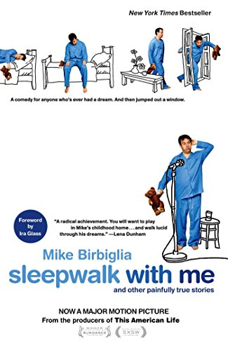 Sleepwalk with Me: And Other Painfully True Stories: Birbiglia, Mike