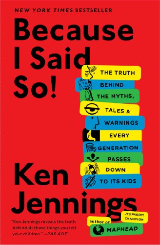 9781476706962: Because I Said So!: The Truth Behind the Myths, Tales, and Warnings Every Generation Passes Down to Its Kids