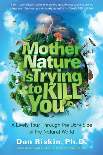 9781476707549: Mother Nature Is Trying to Kill You: A Lively Tour Through the Dark Side of the Natural World