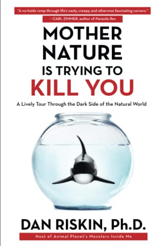 9781476707556: Mother Nature Is Trying to Kill You: A Lively Tour Through the Dark Side of the Natural World