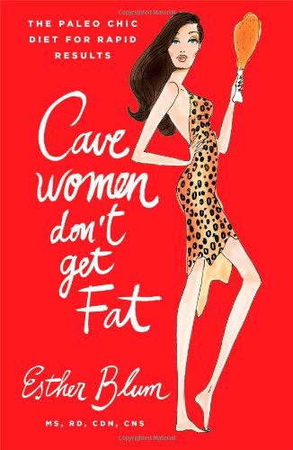 9781476707693: Cavewomen Don't Get Fat: The Paleo Chic Diet for Rapid Results