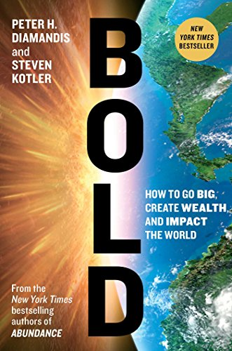 9781476709567: Bold: How to Go Big, Create Wealth and Impact the World