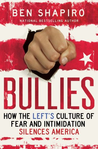 Bullies: How the Left's Culture of Fear and Intimidation Silences Americans: Shapiro, Ben