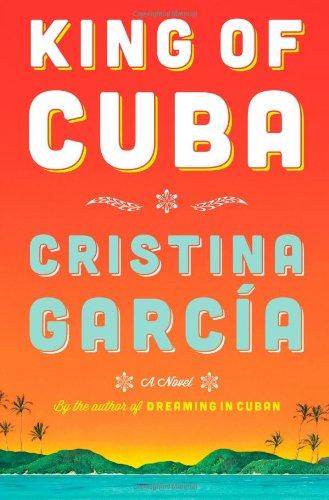 King of Cuba: A Novel (1476710244) by Cristina Garcia
