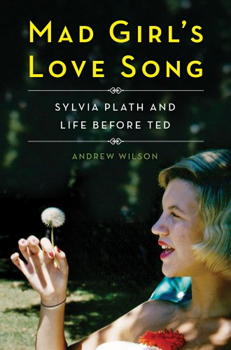 9781476710310: Mad Girl's Love Song: Sylvia Plath and Life Before Ted