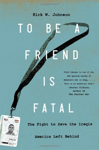 9781476710488: To Be a Friend Is Fatal: The Fight to Save the Iraqis America Left Behind