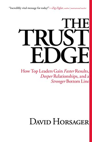 The Trust Edge How Top Leaders Gain aster Results,Deeper Relationships,and a Stonger Bottom Line: ...