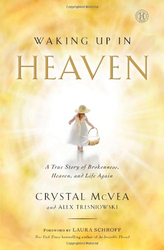 9781476711874: Waking Up in Heaven: A True Story of Brokenness, Heaven, and Life Again