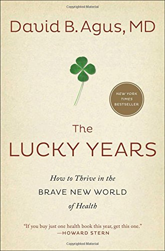 9781476712116: The Lucky Years: How to Thrive in the Brave New World of Health