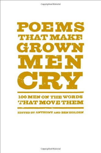 9781476712772: Poems That Make Grown Men Cry: 100 Men on the Words That Move Them