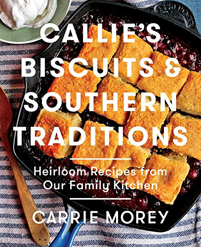9781476713212: Callie's Biscuits and Southern Traditions: Heirloom Recipes from Our Family Kitchen
