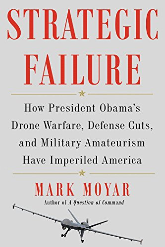 9781476713243: Strategic Failure: How President Obama S Drone Warfare, Defense Cuts, and Military Amateurism Have Imperiled America