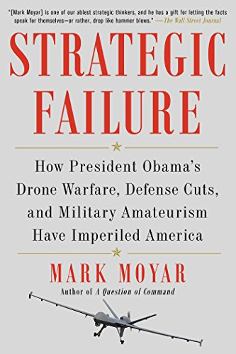 9781476713267: Strategic Failure: How President Obama's Drone Warfare, Defense Cuts, and Military Amateurism Have Imperiled America