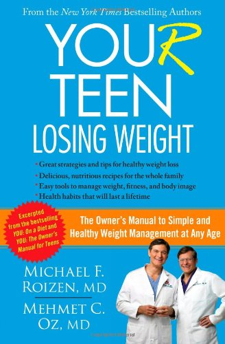 YOU(r) Teen: Losing Weight: The Owner's Manual to Simple and Healthy Weight Management at Any Age (147671357X) by Roizen, Michael F.; Oz, Mehmet
