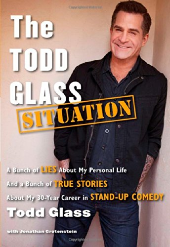 9781476714417: The Todd Glass Situation: A Bunch of Lies about My Personal Life and a Bunch of True Stories about My 30-Year Career in Stand-Up Comedy