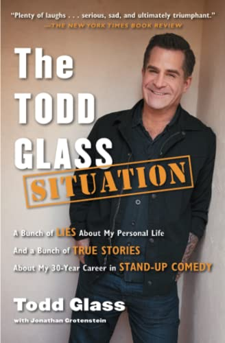 9781476714462: The Todd Glass Situation: A Bunch of Lies about My Personal Life and a Bunch of True Stories about My 30-Year Career in Stand-Up Comedy