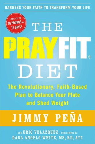 The PrayFit Diet: The Revolutionary, Faith-Based Plan to Balance Your Plate and Shed Weight: Pe�a, ...