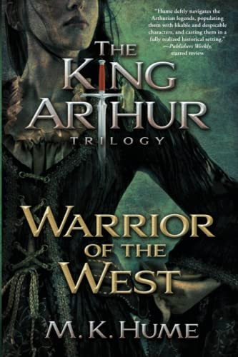 The King Arthur Trilogy Book Two: Warrior of the West: Hume, M. K.
